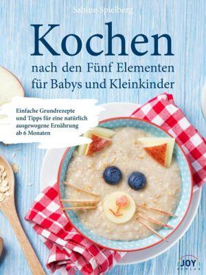 Kochen nach den Fünf Elementen für Babys und Kleinkinder - Sabine Spielberg |