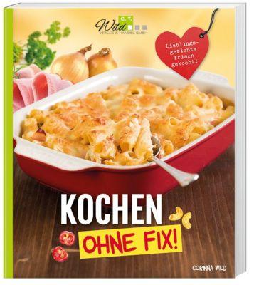 Kochen ohne Fix! - Corinna Wild pdf epub