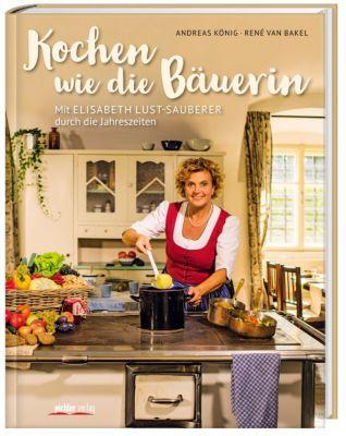Kochen wie die Bäuerin, Andreas König, Elisabeth Lust-Sauberer
