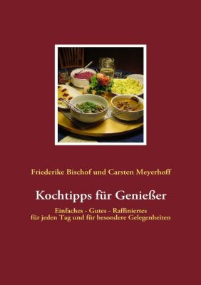 Kochtipps für Genießer, Carsten Meyerhoff, Friederike Bischof