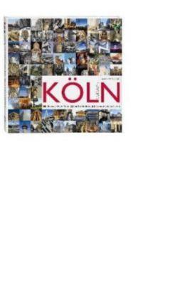 Köln, Die 100 schönsten Seiten; Cologne, 100 Top Highlights; Cologne, Les 100 plus belles facettes, Leonce Engelschläger