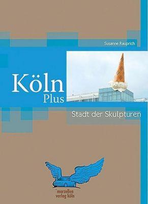 Köln Plus - Stadt mit Skulpturen, Susanne Rauprich
