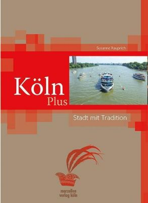 Köln Plus - Stadt mit Traditionen, Susanne Rauprich
