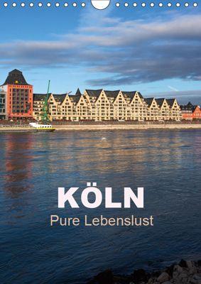 KÖLN - Pure Lebenslust (Wandkalender 2019 DIN A4 hoch), U. Boettcher