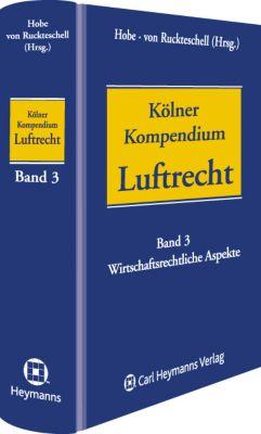 Kölner Kompendium Luftrecht: Bd.3 Wirtschaftliche Aspekte