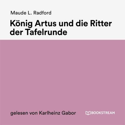 König Artus und die Ritter der Tafelrunde, Maude L. Radford