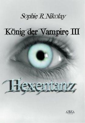 König der Vampire Band 3: Hexentanz - Sophie R. Nikolay  