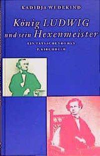 König Ludwig und sein Hexenmeister - Kadidja Wedekind |