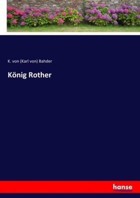 König Rother - K. von (Karl von) Bahder |