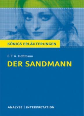 Königs Erläuterungen: Der Sandmann von E.T.A. Hoffmann. Textanalyse und Interpretation mit ausführlicher Inhaltsangabe und Abituraufgaben mit Lösungen., E.T.A. Hoffmann