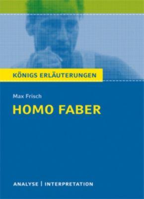 Königs Erläuterungen: Homo faber von Max Frisch. Textanalyse und Interpretation mit ausführlicher Inhaltsangabe und Abituraufgaben mit Lösungen., Max Frisch