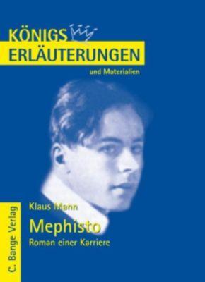 Königs Erläuterungen: Mephisto. Roman einer Karriere von Klaus Mann. Textanalyse und Interpretation., Klaus Mann