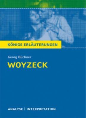 Königs Erläuterungen: Woyzeck von Georg Büchner. Textanalyse und Interpretation mit ausführlicher Inhaltsangabe und Abituraufgaben mit Lösungen., Georg Büchner