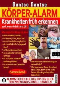 KÖRPER-ALARM - Krankheiten früh erkennen, auch wenn du kein Arzt bist! - Dantse Dantse |
