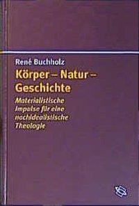 Körper - Natur - Geschichte, René Buchholz