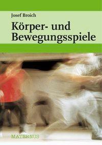 Körper- und Bewegungsspiele, über einhundertvierzig Gruppenspiele, Josef Broich
