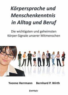 Körpersprache und Menschenkenntnis in Alltag und Beruf, Yvonne Herrmann, Bernhard P. Wirth