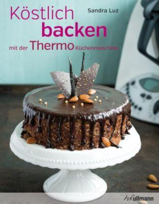 Köstlich backen mit der Thermo-Küchenmaschine, Sandra Luz