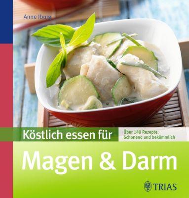 Köstlich essen für Magen & Darm, Anne Iburg