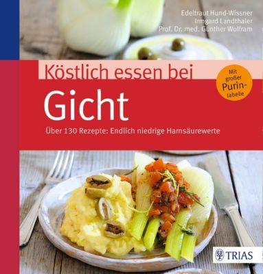 Köstlich essen: Köstlich essen bei Gicht, Edeltraut Hund-Wissner, Günther Wolfram, Irmgard Landthaler