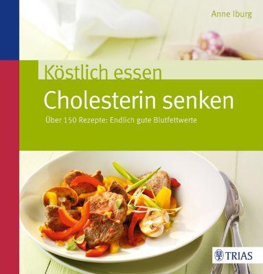 Köstlich essen: Köstlich essen - Cholesterin senken, Anne Iburg