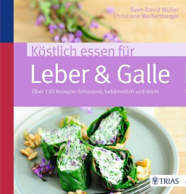 Köstlich essen: Köstlich essen für Leber & Galle, Sven-David Müller, Christiane Weissenberger