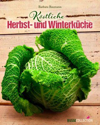 Köstliche Herbst- und Winterküche - Barbara Baumann |