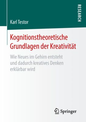 Kognitionstheoretische Grundlagen der Kreativität, Karl Testor