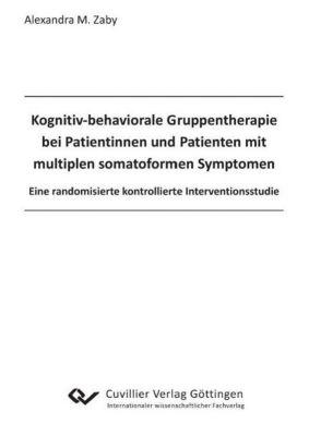 Kognitiv behaviorale Gruppentherapie bei Patientinnen und Patienten mit multiplen somatoformen Symptomen. - Alexandra Zaby pdf epub