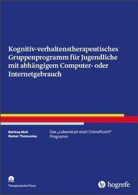 Kognitiv-verhaltenstherapeutisches Gruppenprogramm für Jugendliche mit abhängigem Computer- oder Internetgebrauch, m. CD