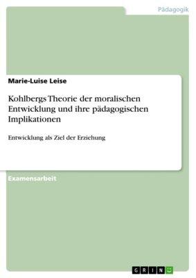 Kohlbergs Theorie der moralischen Entwicklung und ihre pädagogischen Implikationen, Marie-Luise Leise