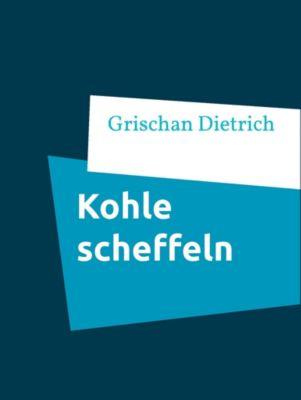 Kohle scheffeln, Grischan Dietrich