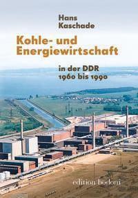 Kohle- und Energiewirtschaft in der DDR 1960 bis 1990 - Hans Kaschade |