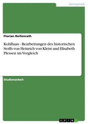 Kohlhaas - Bearbeitungen des historischen Stoffs von Heinrich von Kleist und Elisabeth Plessen im Vergleich, Florian Reifenrath