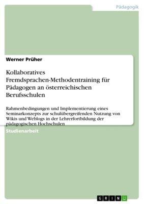 Kollaboratives Fremdsprachen-Methodentraining für Pädagogen an  österreichischen Berufsschulen, Werner Prüher
