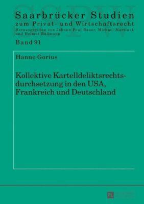 Kollektive Kartelldeliktsrechtsdurchsetzung in den USA, Frankreich und Deutschland, Hanno Gorius