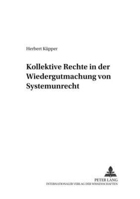 Kollektive Rechte in der Wiedergutmachung von Systemunrecht, Herbert Küpper