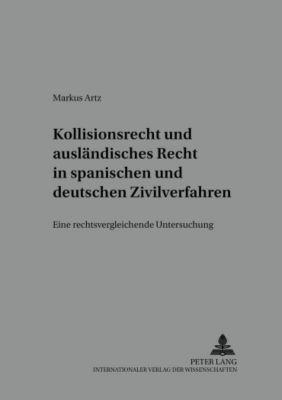 Kollisionsrecht und ausländisches Recht in spanischen und deutschen Zivilverfahren, Markus Artz