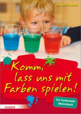 Komm, lass uns mit Farben spielen - Gerhard Friedrich |