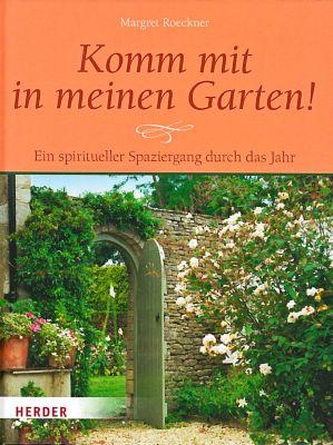 Komm mit in meinen Garten! - Margret Roeckner  
