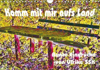 Komm mit mir aufs Land - bunte Eindrücke von Ulrike SSK (Wandkalender 2019 DIN A4 quer), Ulrike Schaller-Scholz-Koenen