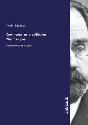 Kommentar zur preußischen Pharmacopoe - Friedrich Mohr |