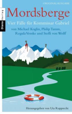 Kommissar Gabriel Band 3: Mordsberge, Michael Koglin, Philip Tamm, Regula Venske, Steffi von Wolff
