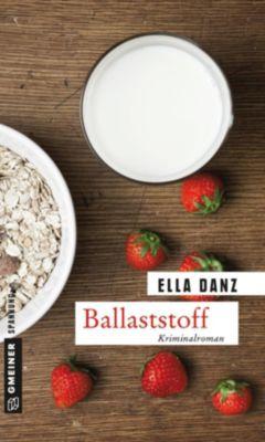 Kommissar Georg Angermüller Band 6: Ballaststoff, Ella Danz