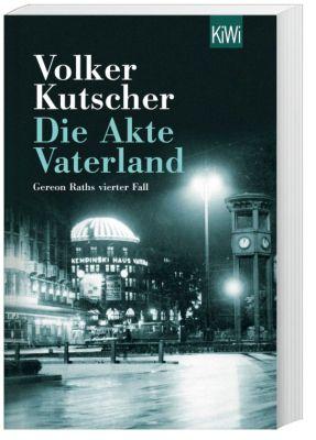 Kommissar Gereon Rath Band 4: Die Akte Vaterland - Volker Kutscher |