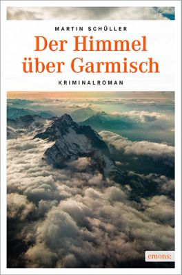 Kommissar Schwemmer Band 4: Der Himmel über Garmisch, Martin Schüller