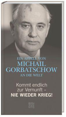 Kommt endlich zur Vernunft - Nie wieder Krieg!, Michail Gorbatschow