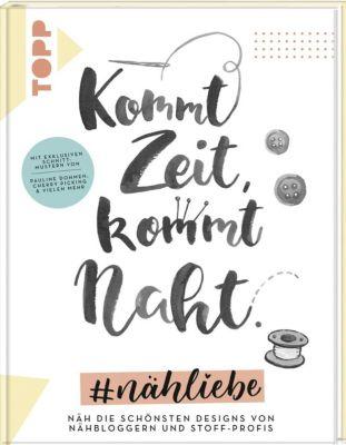Kommt Zeit, kommt Naht. #nähliebe, Pauline Dohmen, Anke Müller, Julian Fiege, Petra Hofer, Desirée Schmitt