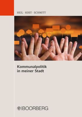 Kommunalpolitik in meiner Stadt, Andreas Kost, Bettina Schmitt, Caroline E. Heil