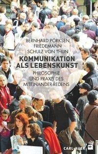 Kommunikation als Lebenskunst, Bernharda Pörksen, Friedemann Schulz Von Thun